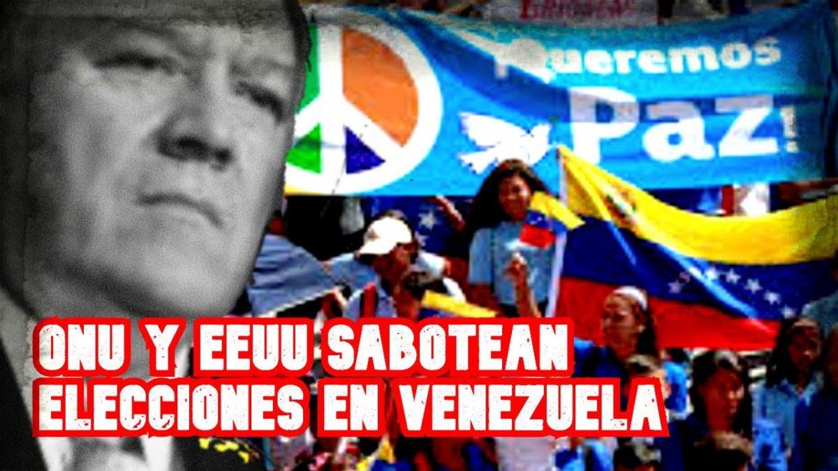 EEUU y ONU buscan frenar una SOLUCION ELECTORAL en VENEZUELA con informes falsos sobre DDHH