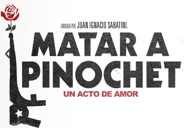 """""""Matar a Pinochet"""""""