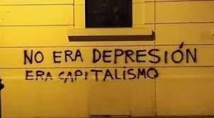 «No era depresión, era capitalismo»